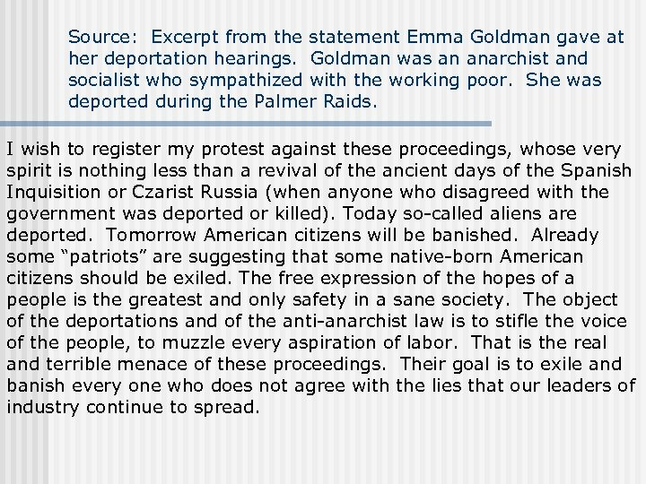 Source: Excerpt from the statement Emma Goldman gave at her deportation hearings. Goldman was