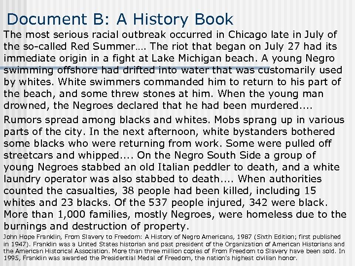 Document B: A History Book The most serious racial outbreak occurred in Chicago late