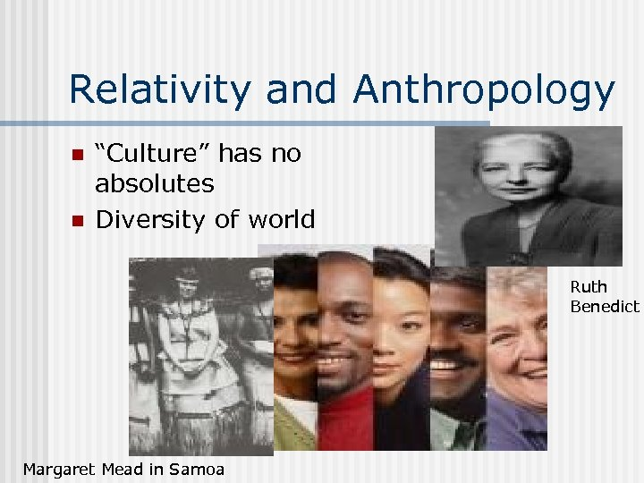 "Relativity and Anthropology n n ""Culture"" has no absolutes Diversity of world Ruth Benedict"