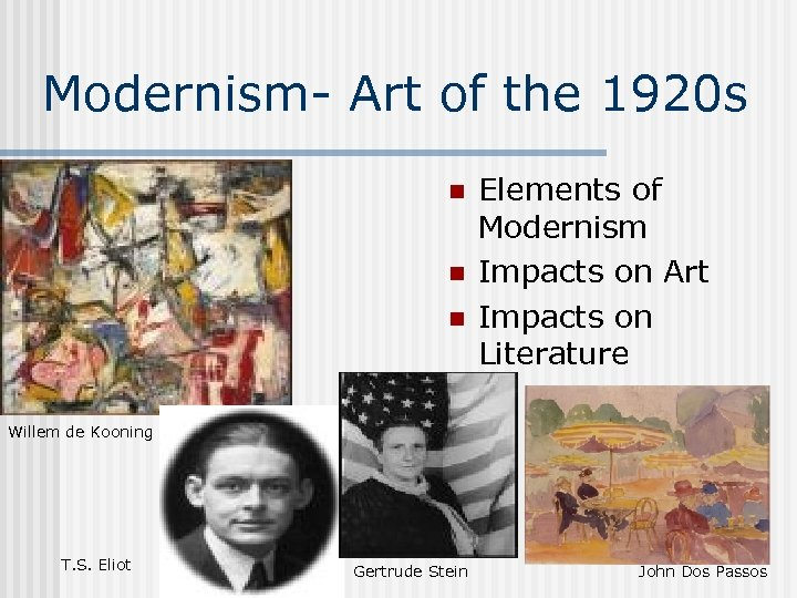 Modernism- Art of the 1920 s n n n Elements of Modernism Impacts on