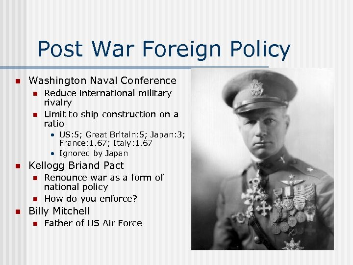 Post War Foreign Policy n Washington Naval Conference n n Reduce international military rivalry