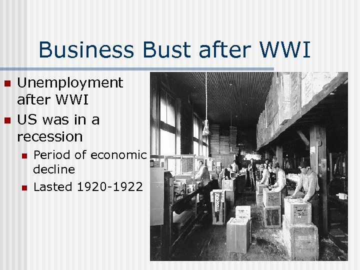 Business Bust after WWI n n Unemployment after WWI US was in a recession