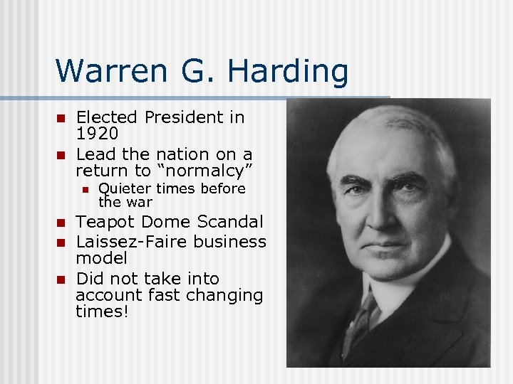 Warren G. Harding n n Elected President in 1920 Lead the nation on a