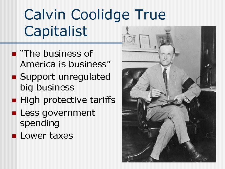 "Calvin Coolidge True Capitalist n n n ""The business of America is business"" Support"