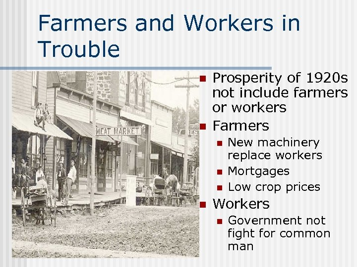 Farmers and Workers in Trouble n n Prosperity of 1920 s not include farmers