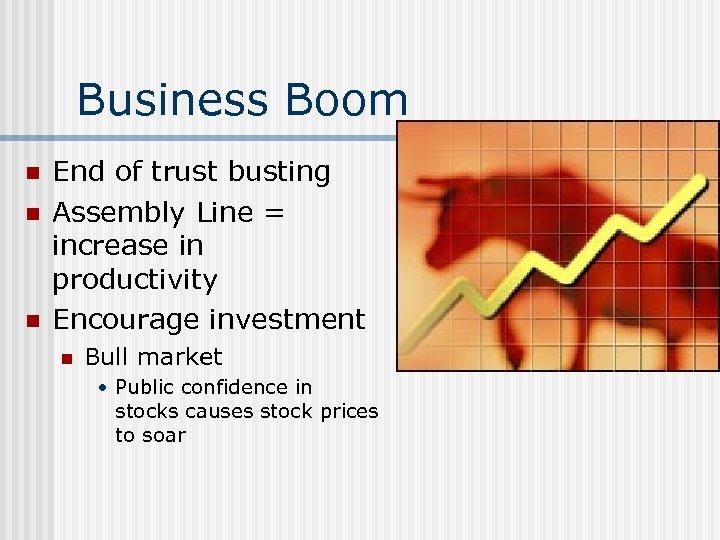 Business Boom n n n End of trust busting Assembly Line = increase in