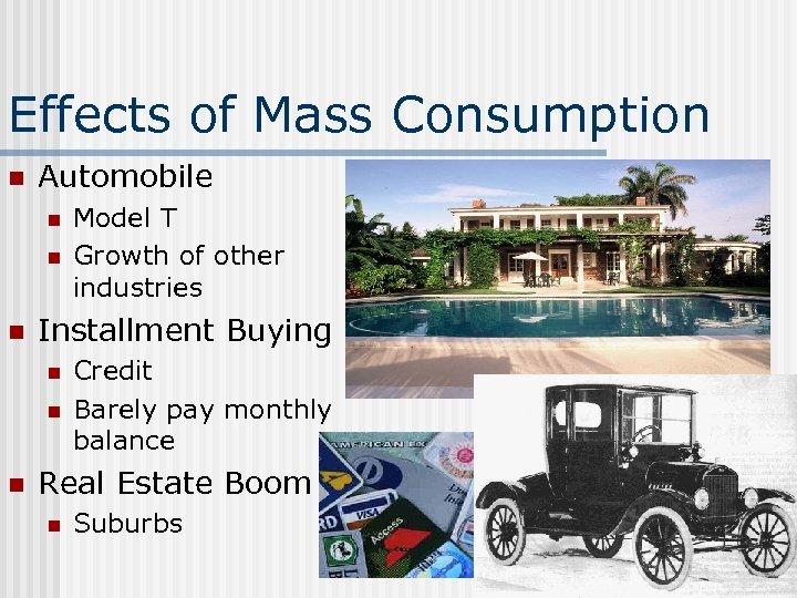 Effects of Mass Consumption n Automobile n n n Installment Buying n n n