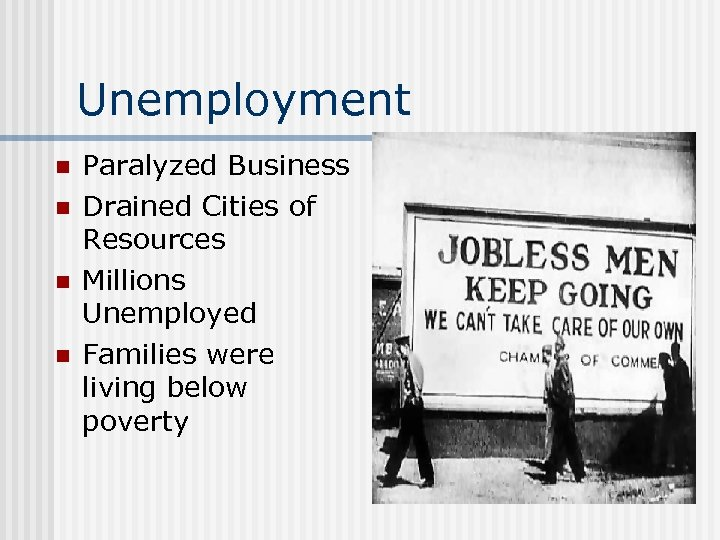 Unemployment n n Paralyzed Business Drained Cities of Resources Millions Unemployed Families were living