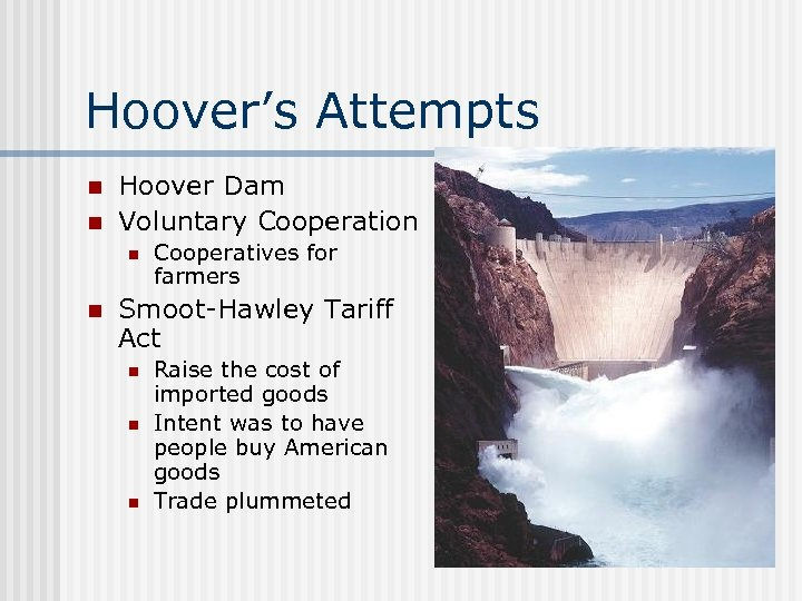 Hoover's Attempts n n Hoover Dam Voluntary Cooperation n n Cooperatives for farmers Smoot-Hawley
