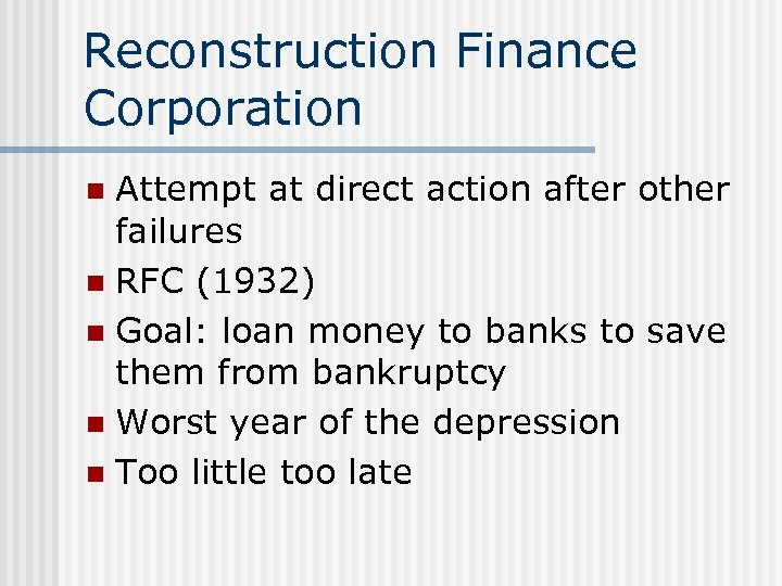Reconstruction Finance Corporation Attempt at direct action after other failures n RFC (1932) n