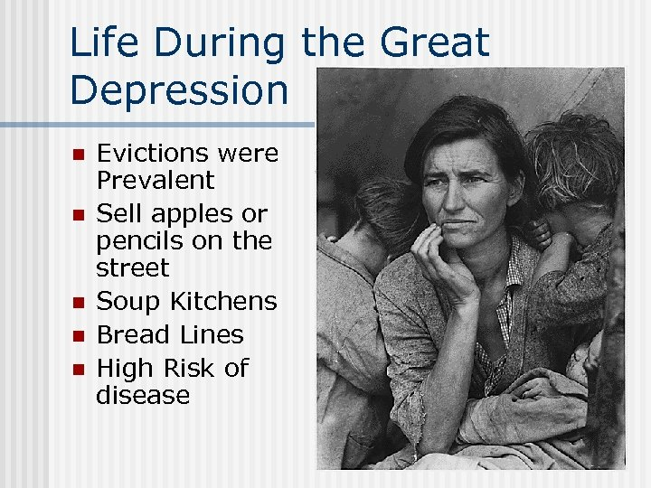 Life During the Great Depression n n Evictions were Prevalent Sell apples or pencils