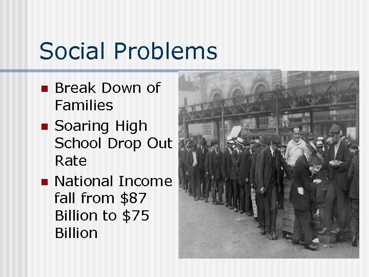 Social Problems n n n Break Down of Families Soaring High School Drop Out