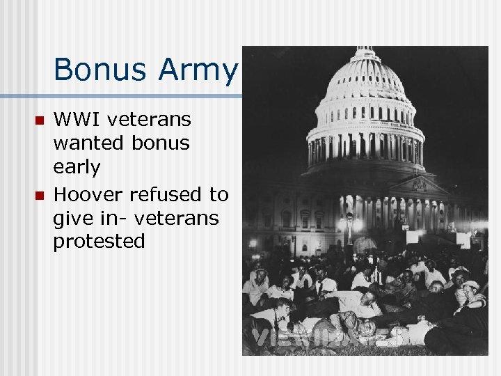 Bonus Army n n WWI veterans wanted bonus early Hoover refused to give in-