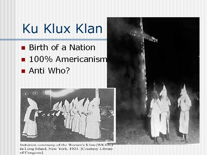 Ku Klux Klan n Birth of a Nation 100% Americanism Anti Who?