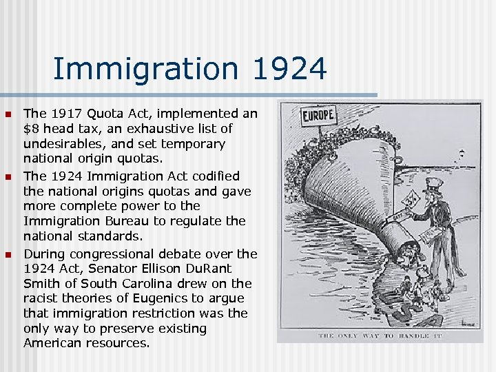 Immigration 1924 n n n The 1917 Quota Act, implemented an $8 head tax,