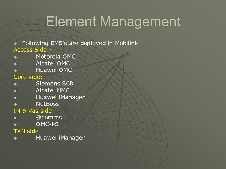 Element Management Following EMS's are deployed in Mobilink Access Side: u Motorola OMC u