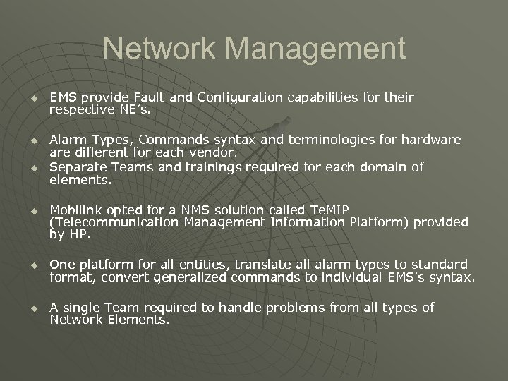 Network Management u u EMS provide Fault and Configuration capabilities for their respective NE's.