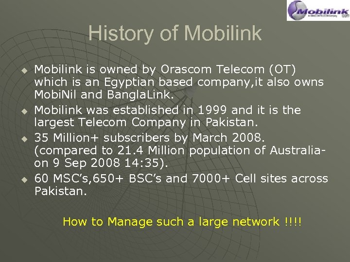 History of Mobilink u u Mobilink is owned by Orascom Telecom (OT) which is
