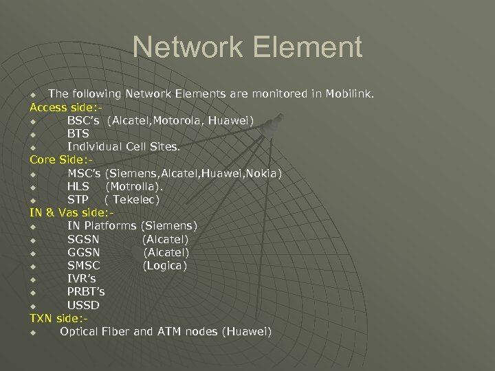 Network Element The following Network Elements are monitored in Mobilink. Access side: u BSC's
