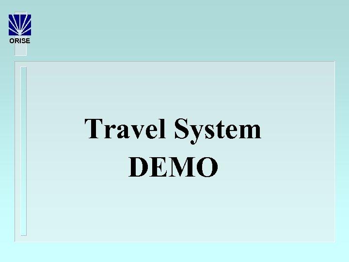 ORISE Travel System DEMO