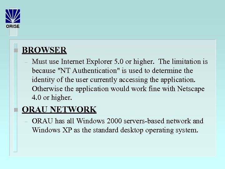 ORISE n BROWSER – n Must use Internet Explorer 5. 0 or higher. The