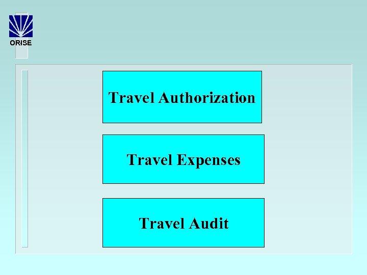 ORISE Travel Authorization Travel Expenses Travel Audit