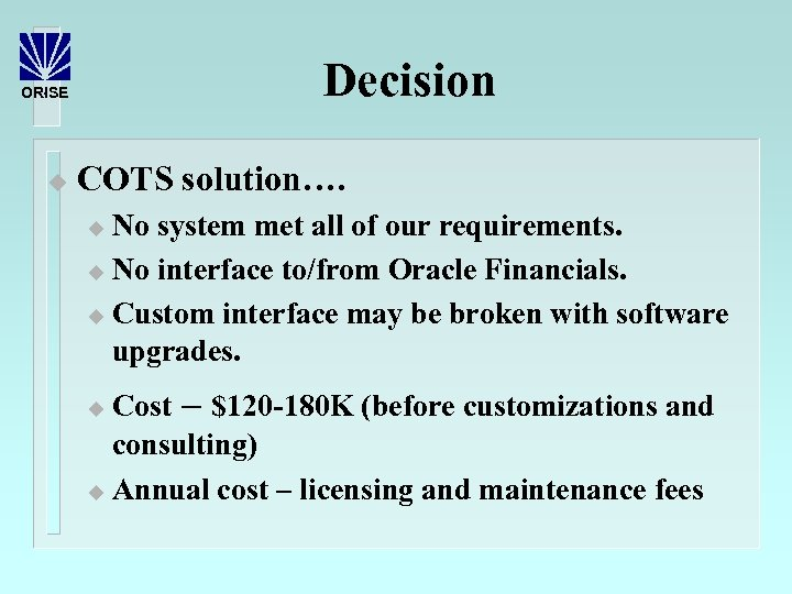Decision ORISE u COTS solution…. No system met all of our requirements. u No