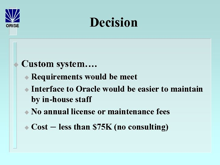 Decision ORISE u Custom system…. Requirements would be meet u Interface to Oracle would