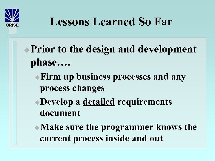 Lessons Learned So Far ORISE u Prior to the design and development phase…. Firm