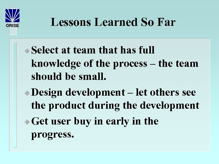 Lessons Learned So Far ORISE Select at team that has full knowledge of the