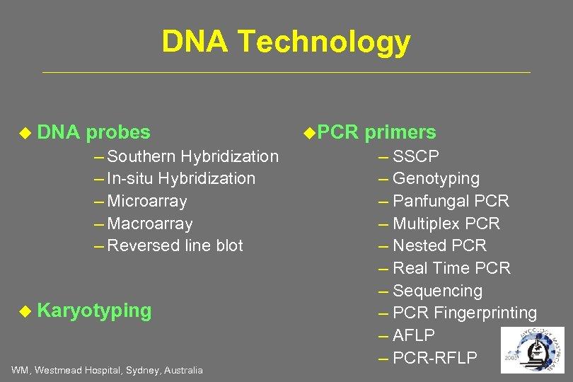 DNA Technology DNA probes – Southern Hybridization – In-situ Hybridization – Microarray – Macroarray