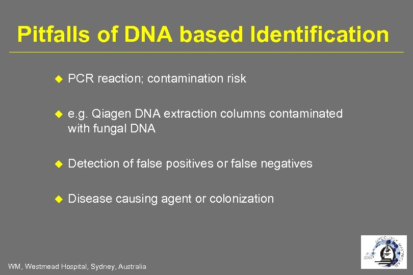 Pitfalls of DNA based Identification PCR reaction; contamination risk e. g. Qiagen DNA extraction