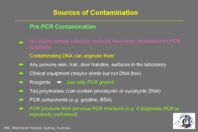 Sources of Contamination Pre-PCR Contamination No routine sample collection methods have been established for