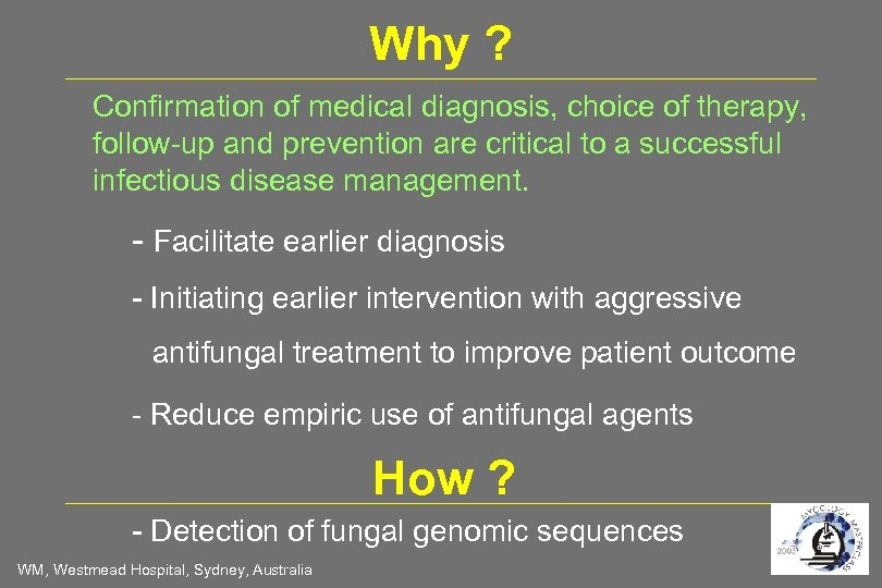 Why ? Confirmation of medical diagnosis, choice of therapy, follow-up and prevention are critical