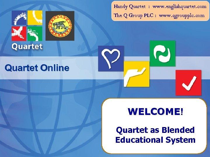 Handy Quartet : www. englishquartet. com The Q Group PLC : www. qgroupplc. com