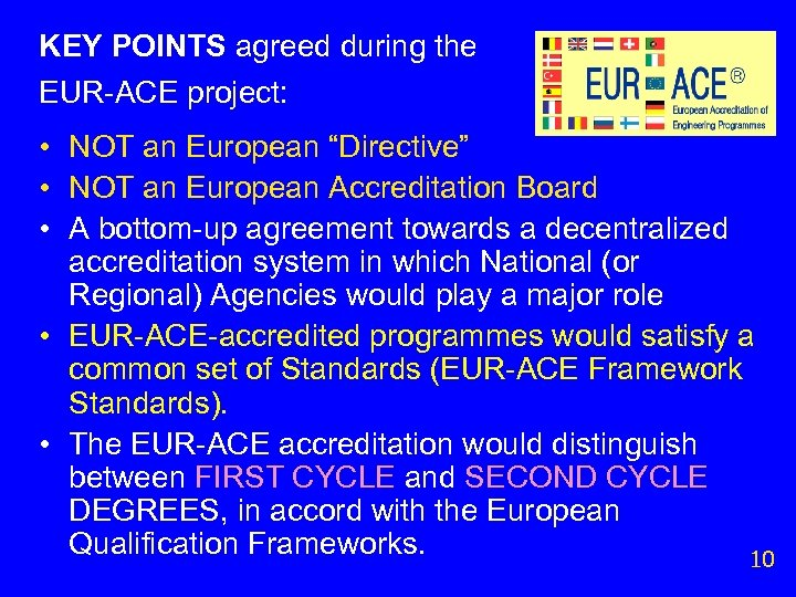 """KEY POINTS agreed during the EUR-ACE project: • NOT an European """"Directive"""" • NOT"""