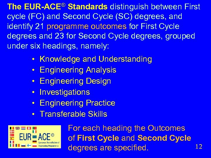The EUR-ACE® Standards distinguish between First cycle (FC) and Second Cycle (SC) degrees, and