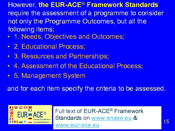 However, the EUR-ACE® Framework Standards require the assessment of a programme to consider not