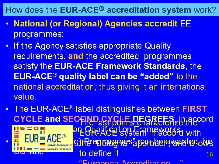 How does the EUR-ACE® accreditation system work? • National (or Regional) Agencies accredit EE