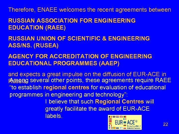 Therefore, ENAEE welcomes the recent agreements between RUSSIAN ASSOCIATION FOR ENGINEERING EDUCATION (RAEE) RUSSIAN