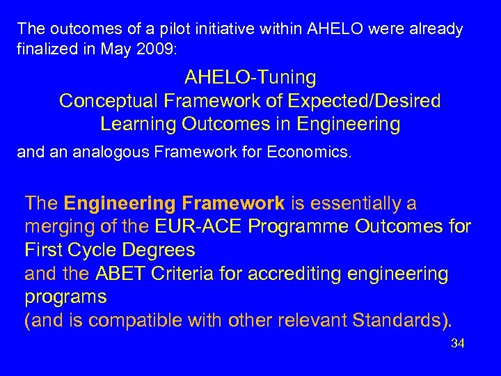 The outcomes of a pilot initiative within AHELO were already finalized in May 2009: