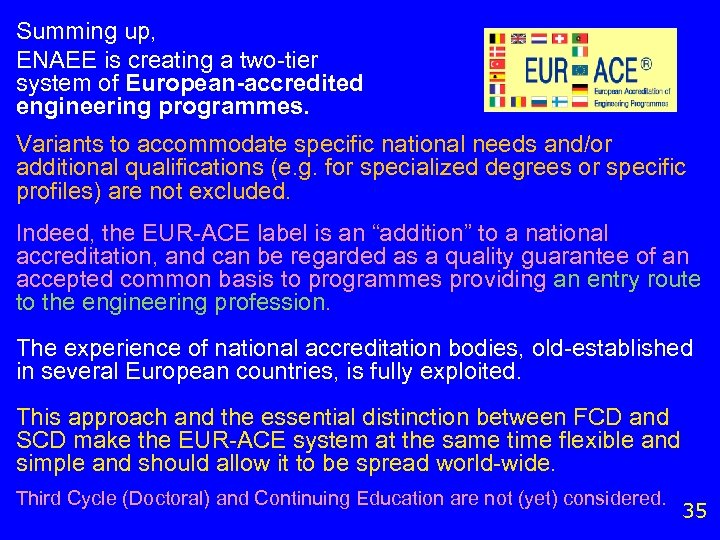 Summing up, ENAEE is creating a two-tier system of European-accredited engineering programmes. Variants to