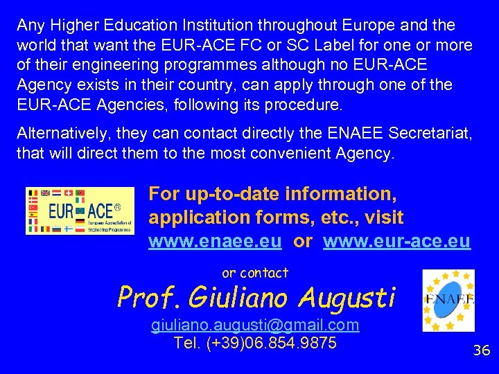 Any Higher Education Institution throughout Europe and the world that want the EUR-ACE FC