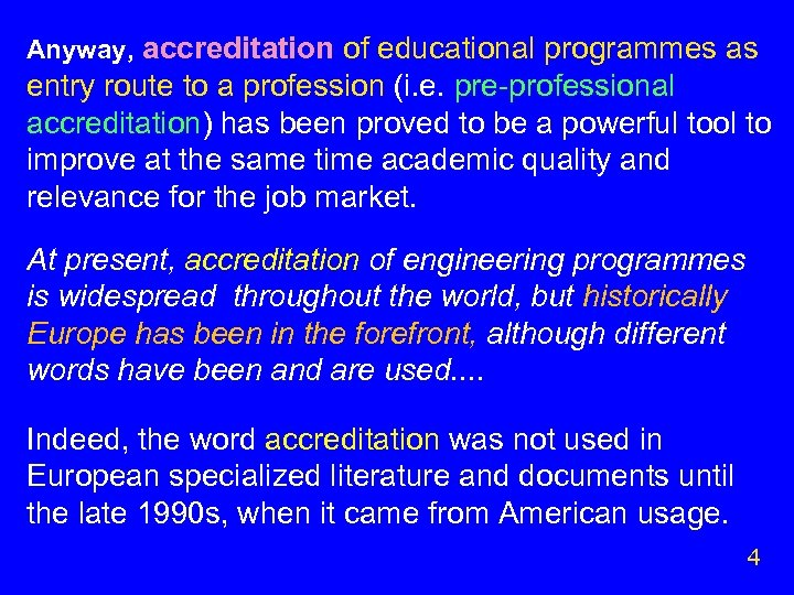 Anyway, accreditation of educational programmes as entry route to a profession (i. e. pre-professional