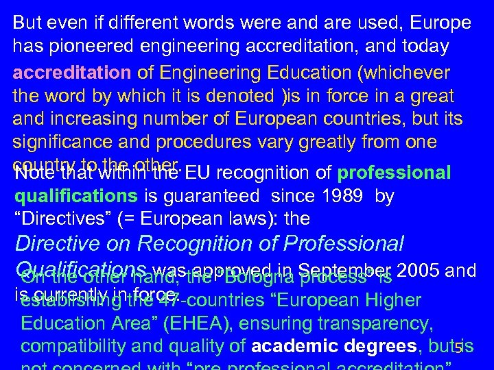 But even if different words were and are used, Europe has pioneered engineering accreditation,