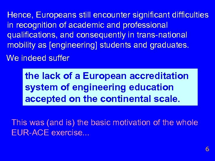 Hence, Europeans still encounter significant difficulties in recognition of academic and professional qualifications, and