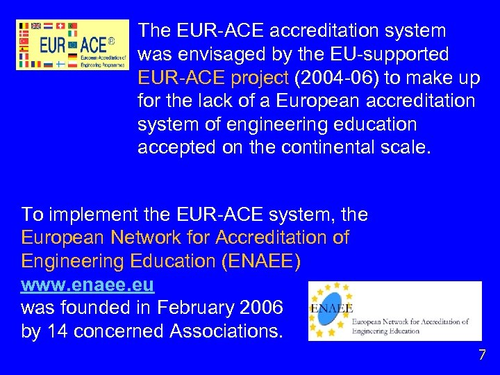 The EUR-ACE accreditation system was envisaged by the EU-supported EUR-ACE project (2004 -06) to