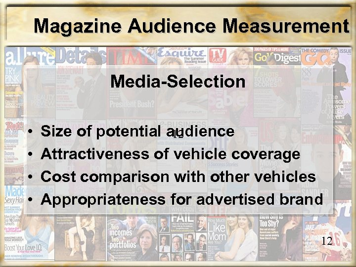 Magazine Audience Measurement Media-Selection • • Size of potential audience 12 Attractiveness of vehicle