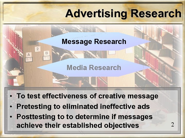 Advertising Research Message Research Media Research • To test effectiveness of creative message •
