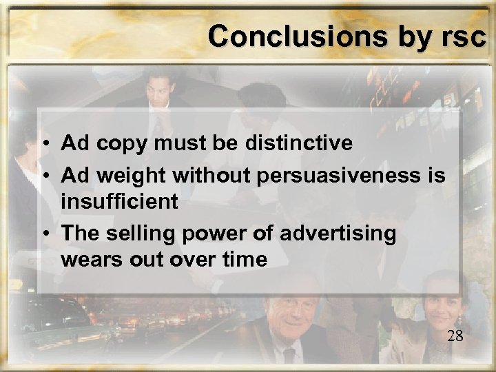 Conclusions by rsc • Ad copy must be distinctive • Ad weight without persuasiveness